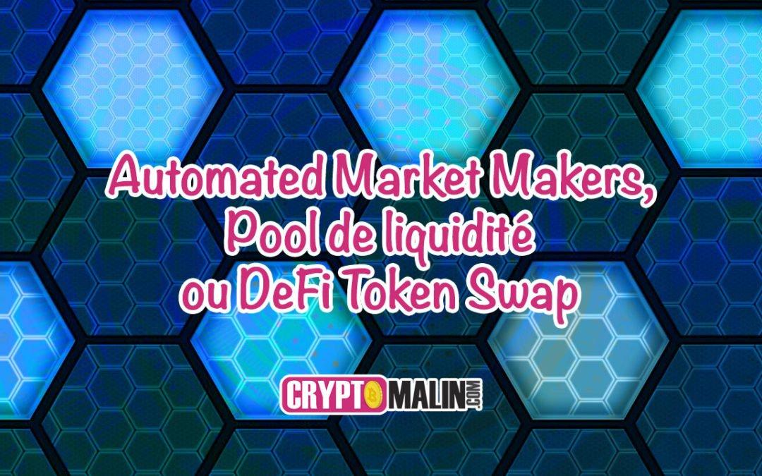 Automated Market Makers, Pool de liquidité ou DeFi Token Swap