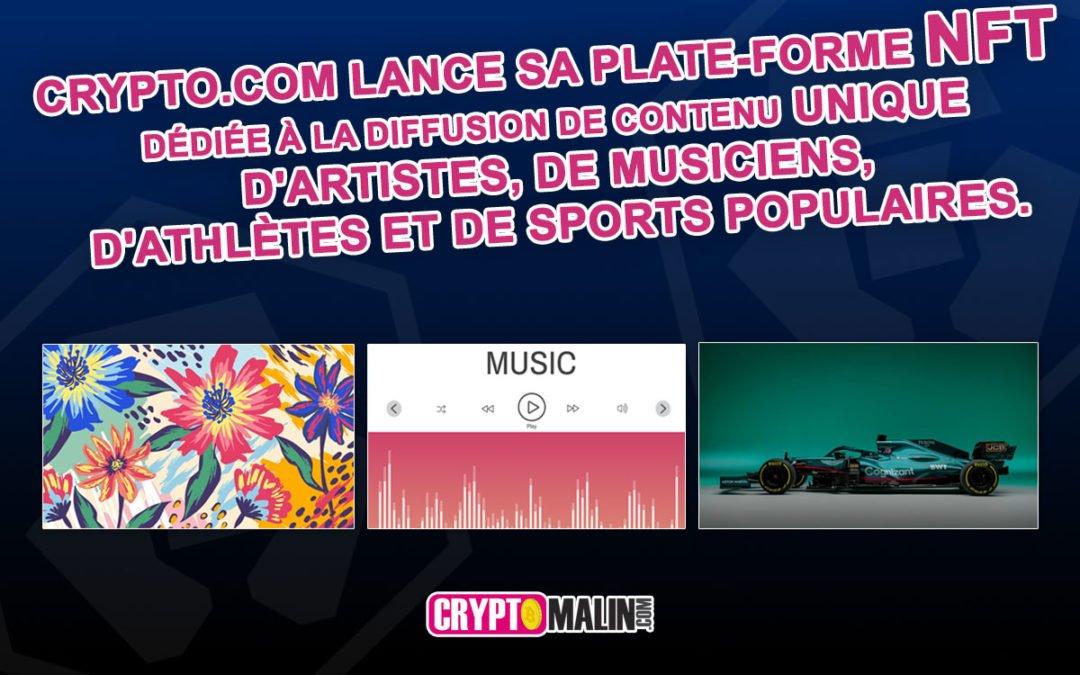 Crypto.com lance sa plate-forme NFT dédiée à la diffusion de contenu unique d'artistes, de musiciens, d'athlètes et de sports populaires.
